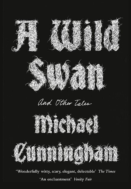 A Wild Swan: And Other Tales, Michael Cunningham