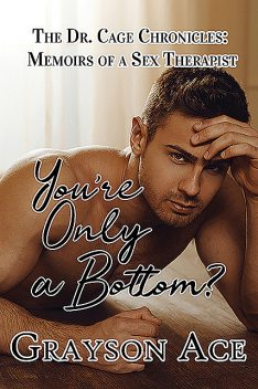 You're Only a Bottom, Grayson Ace