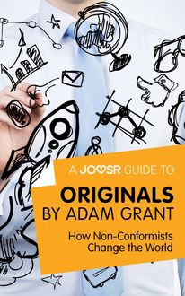 A Joosr Guide to… Originals by Adam Grant, Joosr