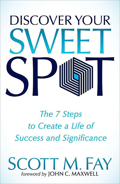 Discover Your Sweet Spot, Scott M. Fay