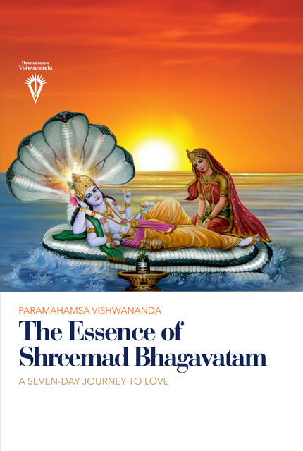 The Essence of Shreemad Bhagavatam, Paramahamsa Sri Swami Vishwananda
