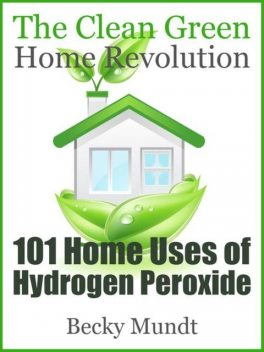 101 Home Uses of Hydrogen Peroxide, Becky Mundt