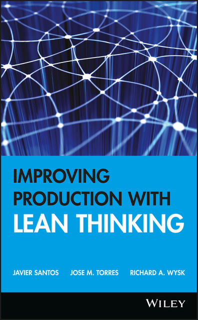 Improving Production with Lean Thinking, Javier Santos, Jose M. Torres, Richard A. Wysk