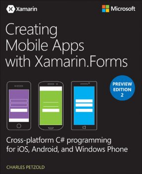 Creating Mobile Apps with Xamarin.Forms Preview Edition 2, Charles Petzold