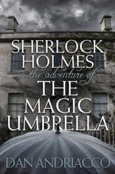 Sherlock Holmes in The Adventure of The Magic Umbrella, Dan Andriacco