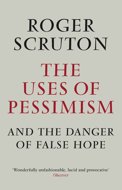 The Uses of Pessimism, Roger Scruton