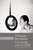 On Earth and in Hell, Thomas Bernhard