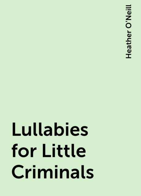Lullabies for Little Criminals, Heather O'Neill