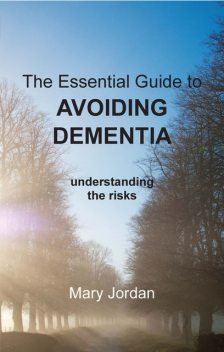 Essential Guide to Avoiding Dementia, Mary Jordan