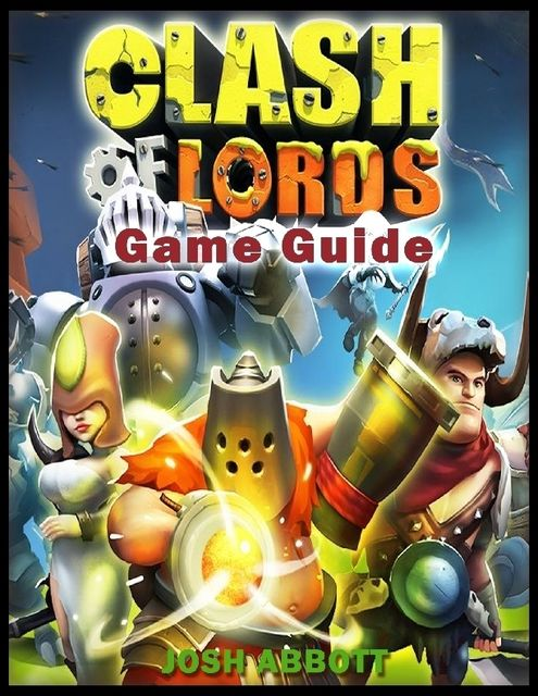 Clash of Lords 2 Game Guide, Josh Abbott