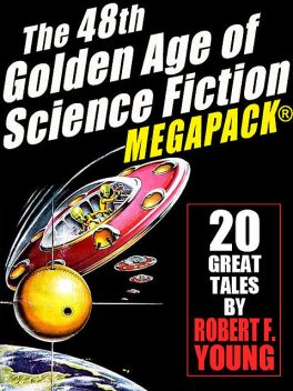 The 48th Golden Age of Science Ficton MEGAPACK®: Robert F. Young, Vol. 2, Robert F.Young
