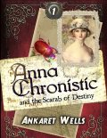 Anna Chronistic and the Scarab of Destiny, Ankaret Wells