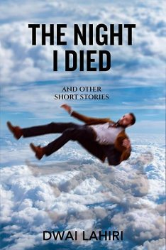 The Night I Died and Other Short Stories, Dwai Lahiri