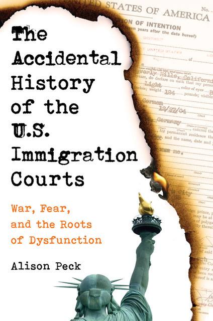 The Accidental History of the U.S. Immigration Courts, Alison Peck