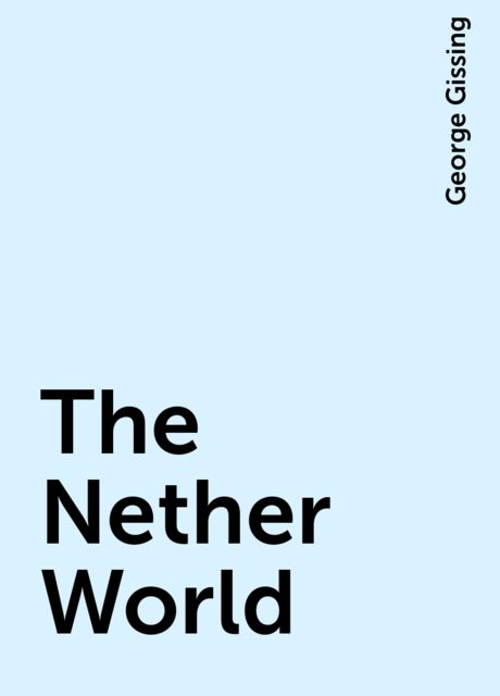 The Nether World, George Gissing