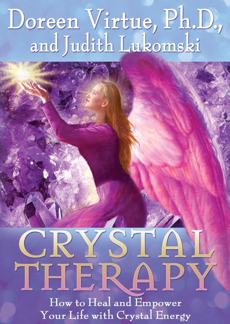 Crystal Therapy, Ph.D., Doreen Virtue, Judith Lukomski