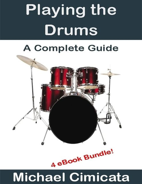 Playing the Drums: A Complete Guide (4 eBook Bundle), Michael Cimicata