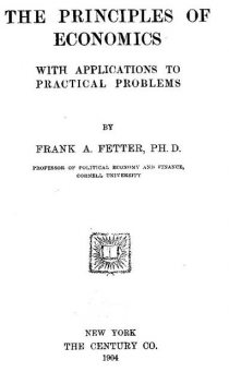 The Principles of Economics, with Applications to Practical Problems, Frank A. Fetter