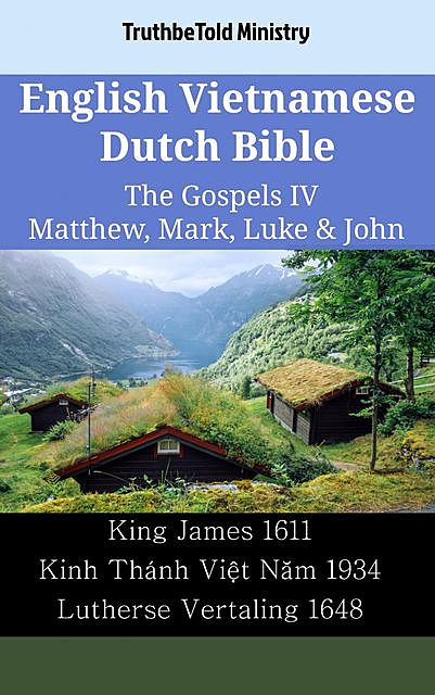 English Vietnamese Dutch Bible – The Gospels IV – Matthew, Mark, Luke & John, TruthBeTold Ministry