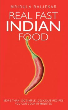 Real Fast Indian Food – More Than 100 Simple, Delicious Recipes You Can Cook in Minutes, Mridula Baljekar