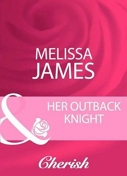 Her Outback Knight, Melissa James
