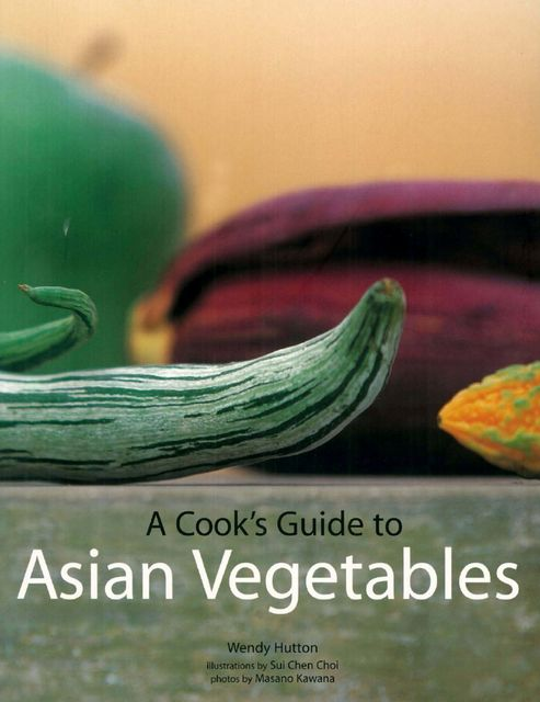 Cook's Guide to Asian Vegetables, Wendy Hutton