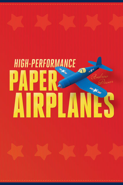 High-Performance Paper Airplanes, Andrew Dewar