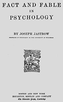 Fact and Fable in Psychology, Joseph Jastrow