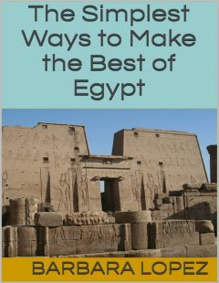 The Simplest Ways to Make the Best of Egypt, Barbara Lopez