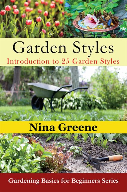Garden Styles: Introduction to 25 Garden Styles, Nina Greene