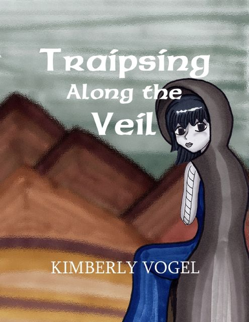 Traipsing Along the Veil, Kimberly Vogel