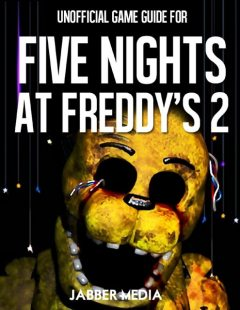Unofficial Game Gide for Five Nights At Freddy's 2, Jabber Media