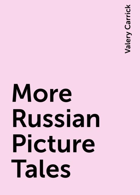 More Russian Picture Tales, Valery Carrick