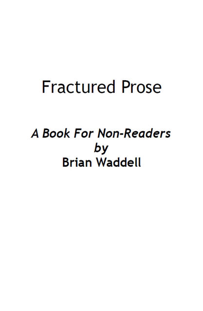 Fractured Prose, Brian Waddell