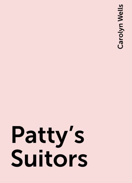 Patty's Suitors, Carolyn Wells