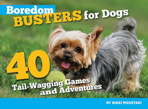 Boredom Busters for Dogs, Nikki Moustaki