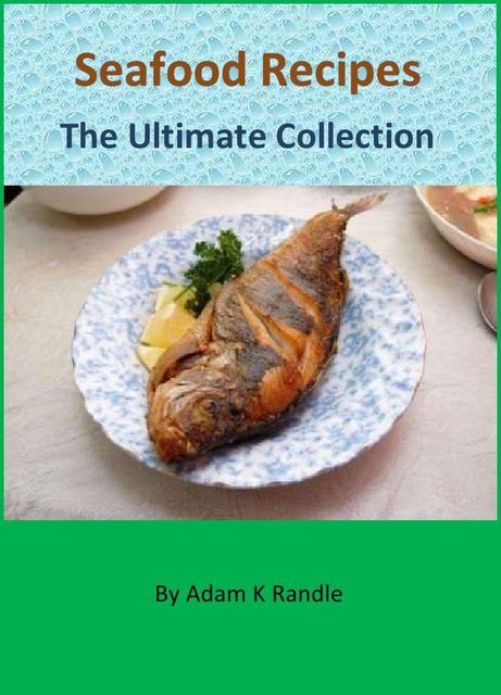 Seafood Recipes – The Ultimate Collection, Adam Randle