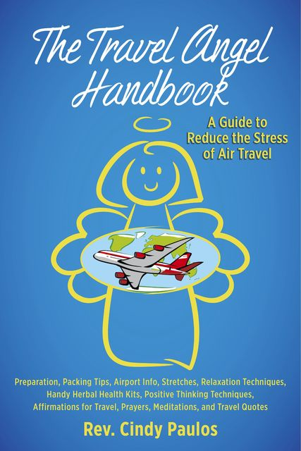 The Travel Angel Handbook – A Guide to Reduce the Stress of Air Travel, Cindy Paulos