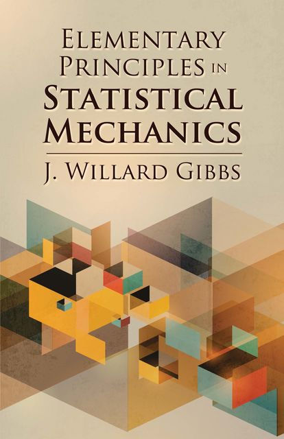 Elementary Principles in Statistical Mechanics, J.Willard Gibbs