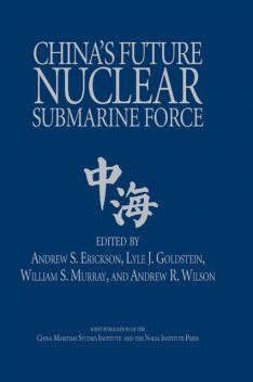 China's Future Nuclear Submarine Force, Andrew Wilson, William Murray, Andrew S. Erickson, Lyle J. Goldstein