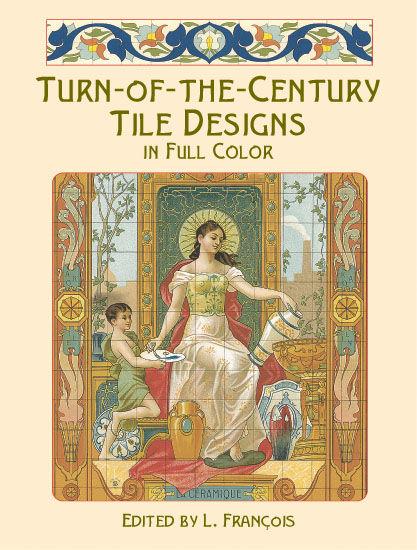 Turn-of-the-Century Tile Designs in Full Color, francois