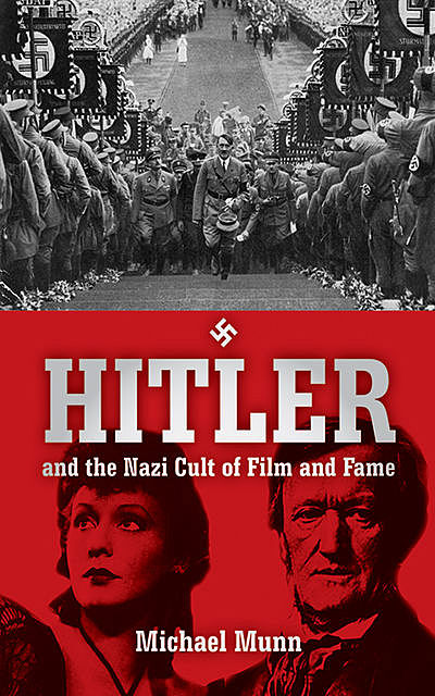 Hitler and the Nazi Cult of Celebrity, Michael Munn