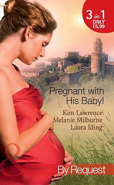 Pregnant with His Baby, MELANIE MILBURNE, Kim Lawrence, Laura Iding