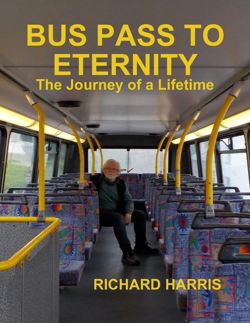 Bus Pass to Eternity – The Journey of a Lifetime, Richard Harris