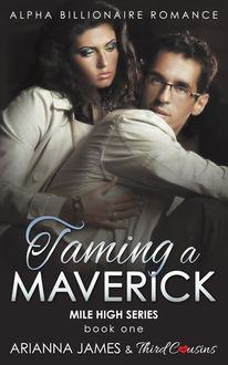 Taming a Maverick (Book 1) Alpha Billionaire Romance, Third Cousins, Arianna James