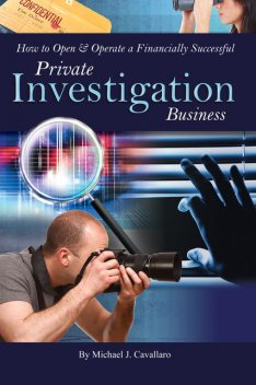 How to Open & Operate a Financially Successful Private Investigation Business, Michael Cavallaro