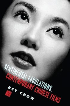 Sentimental Fabulations, Contemporary Chinese Films, Rey Chow