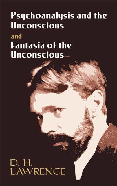 Psychoanalysis and the Unconscious and Fantasia of the Unconscious, David Herbert Lawrence