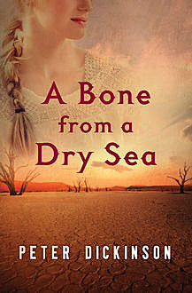 A Bone from a Dry Sea, Peter Dickinson