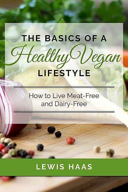 The Basics of a Healthy Vegan Lifestyle, Lewis Haas